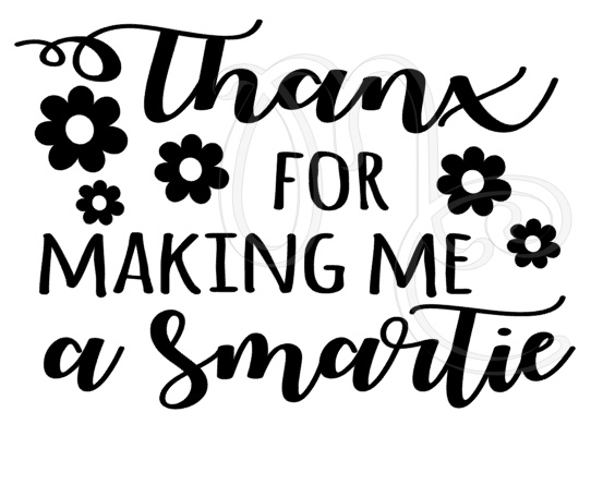 Thanx for making me a smartie