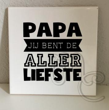 tegel: Papa / Opa jij bent de allerliefste