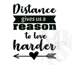 Distance gives us a reason to love harder