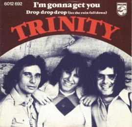 trinity - i'm gonna get you & drop drop drop