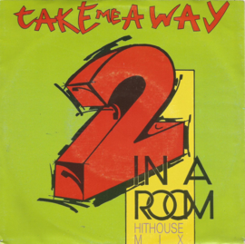 2 in a room - take me away (short hithouse mix) &  take me away (short hithouse mix)