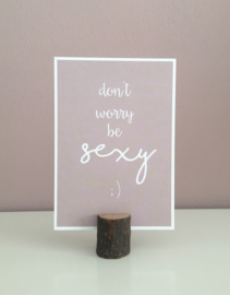 Don't worry be sexy :)