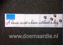 I house is not a home without a dog, sticker.