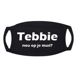 """Signs Mondkapje in zwart met tekst """"Tebbie nou op je muil?"""""""