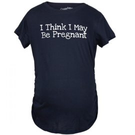 Nieuw T-shirt  I Think I May Be Pregnant
