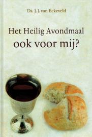 ECKEVELD, J.J. van - Het Heilig Avondmaal ook voor mij?