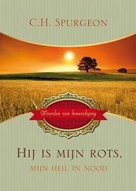 SPURGEON, C.H. - Hij is mijn Rots, mijn Heil in nood