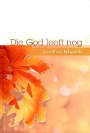 EDWARDS, Jonathan - Die God leeft nog
