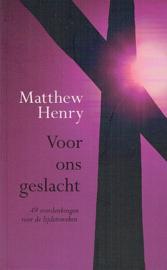 HENRY, Matthew  - Voor ons geslacht