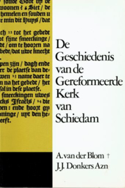 BLOM, A. van der e.a. - De geschiedenis van de Gereformeerde Kerk van Schiedam