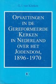 KLINKEN, G.J. van - Opvattingen in de Gereformeerde Kerken in Nederland over het Jodendom 1896-1970