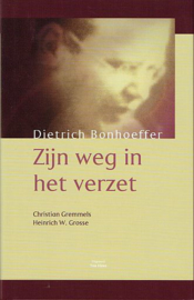 GREMMELS, Christian e.a. - Dietrich Bonhoeffer zijn weg in het verzet