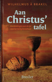 BRAKEL, W. à - Aan Christus' tafel