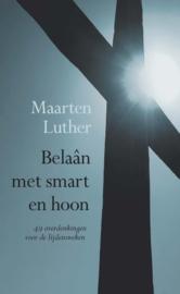 LUTHER, Maarten - Belaân met smart en hoon