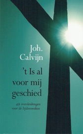 CALVIJN, Johannes - 't Is al voor mij geschied