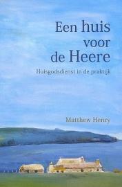 HENRY, Matthew - Een huis voor de Heere