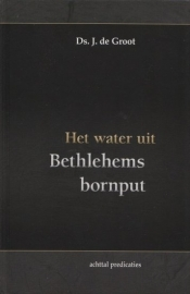 GROOT, J. de - Het water uit Bethlehems bornput