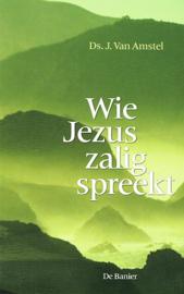 AMSTEL, J. van - Wie Jezus zalig spreekt