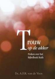 VEEN, A.F.R. van - Trouw op de akker