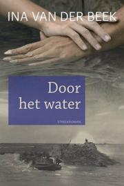 BEEK, Ina van der - Door het water