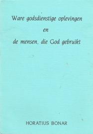 BONAR, Horatius - Ware godsdienstige oplevingen en de mensen, die God gebruikt