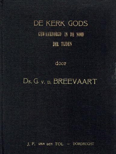 BREEVAART, G. van de - De kerk Gods gewaarborgd in de nood der tijden
