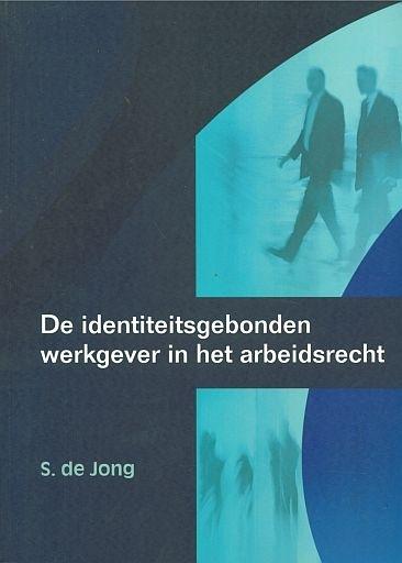 JONG, S. de - De identiteitsgebonden werkgever in het arbeidsrecht