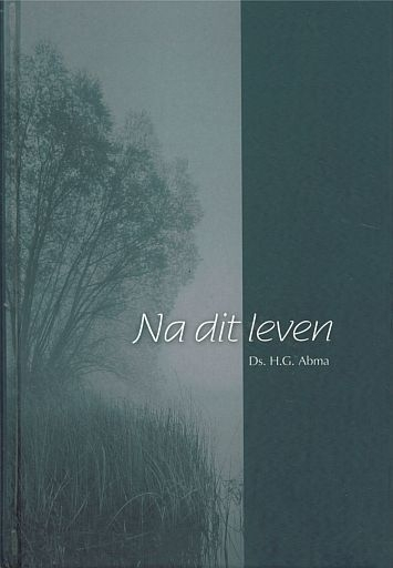 ABMA, H.G. - Na dit leven