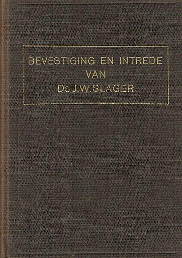 SLAGER, J.W. - Bevestiging en intrede