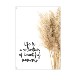 Tuinposter / Life is a collection of beautiful moments  50x70 cm.