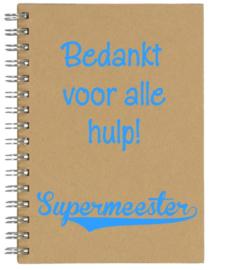 Notitieboekje A5 Bedankt voor alle hulp Supermeester| Leuk kado voor bedankje of afscheid meester
