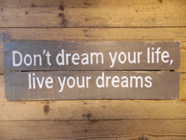 "Tekstbord ""don't dream your life.."