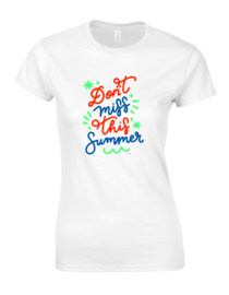 Dames T shirt Don't Miss This Summer