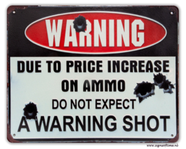 WARNING - Due to price increase on Ammo do not expect a warning shot