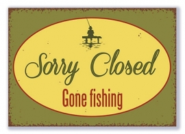 Sorry Closed - Gone fishing