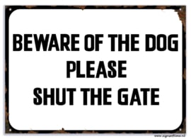 Beware of the dog Please shut the gate