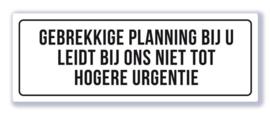 Gebrekkige planning bij u leidt bij ons niet tot hogere urgentie