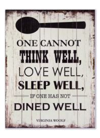 One cannot think well - love well - sleep well