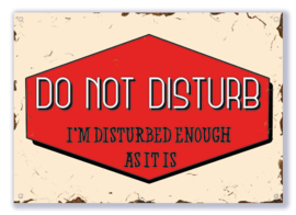 Do not Disturb I'm disturbed enough as it is
