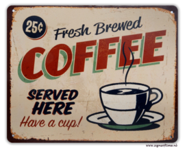 Fresh Brewed Coffee served here - Have a cup!