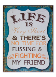 Life is very short and there is no time for fussing and  fighting