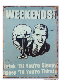Weekends! Drink 'til you're sleepy - Sleep 'til you're thirsty