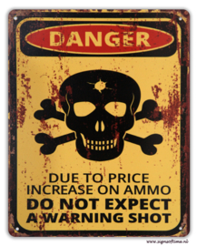 Danger - Due to price increase on ammo do not expect a warning shot