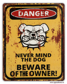 Danger Never Mind the dog Beware of the owner