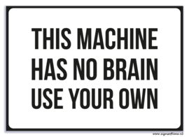 This machine has no brain - use your own