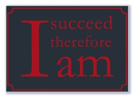 I succeed therefore I am