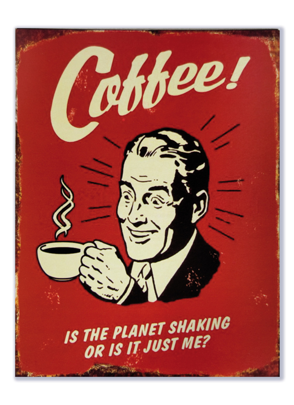 Coffee, is the planet shaking or is it me