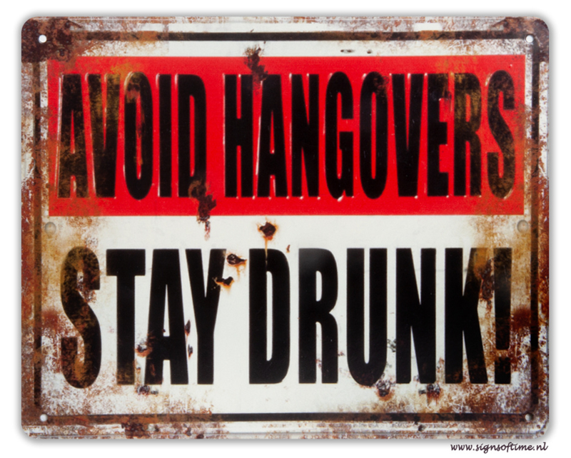 Avoid hangovers - Stay drunk