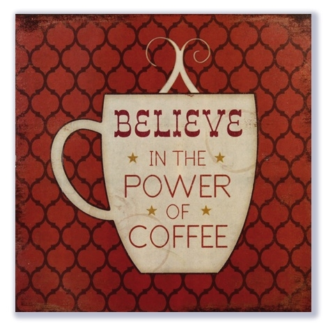 Believe in the power of Coffee