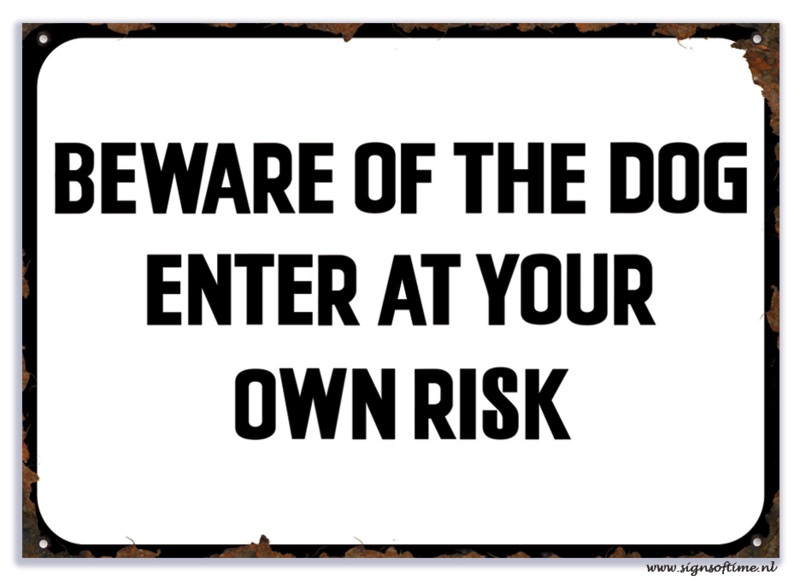Beware of the dog Enter at your own Risk